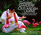 Garish Gardens Outlandish Lawns: A Celebration of Eccentric American Landscaping by Ronald C Modra (1998-04-01)