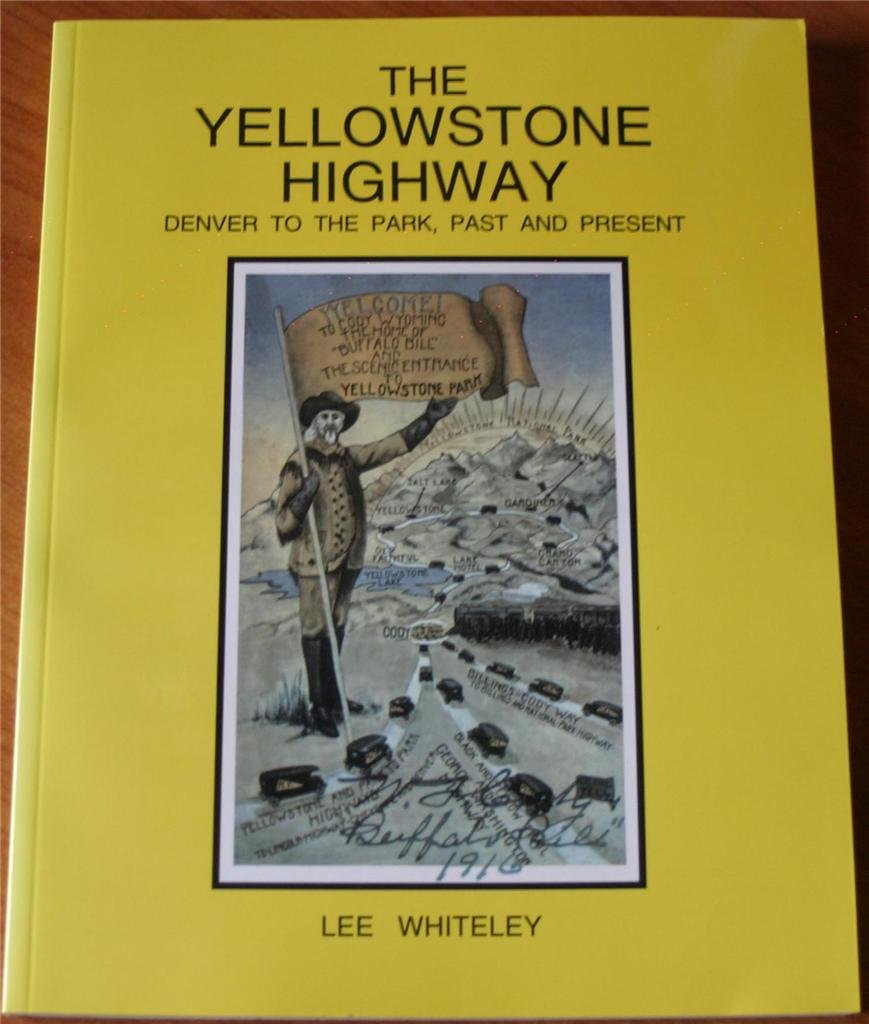 Read Online The Yellowstone Highway: Denver to the Park, Past and Present PDF