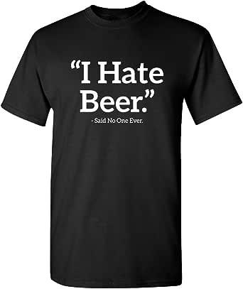 Feelin Good Tees I Hate Beer Said No One Drinking Sarcastic Funny Novelty T Shirt