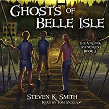 Ghosts of Belle Isle: The Virginia Mysteries, Volume 3 Audiobook by Steven K. Smith Narrated by Tom McElroy