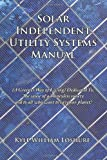 Solar Independent Utility Systems Manual, Kyle William Loshure, 1456739867