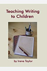 Teaching Writing to Children: Narrative and Descriptive Writing (Teaching Writing to Children  Book 1) Kindle Edition