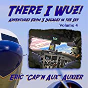 There I Wuz! Volume IV: Adventures from 3 Decades in the Sky, Book 4 | Eric Auxier
