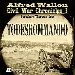 Todeskommando (Civil War Chronicles 1) Hörbuch