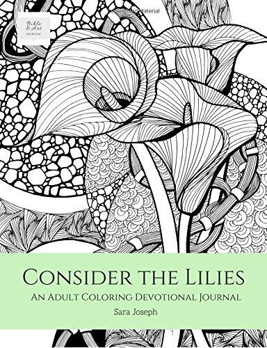 Consider the Lilies: An Adult Coloring Devotional Journal (Bible & Art, Book)