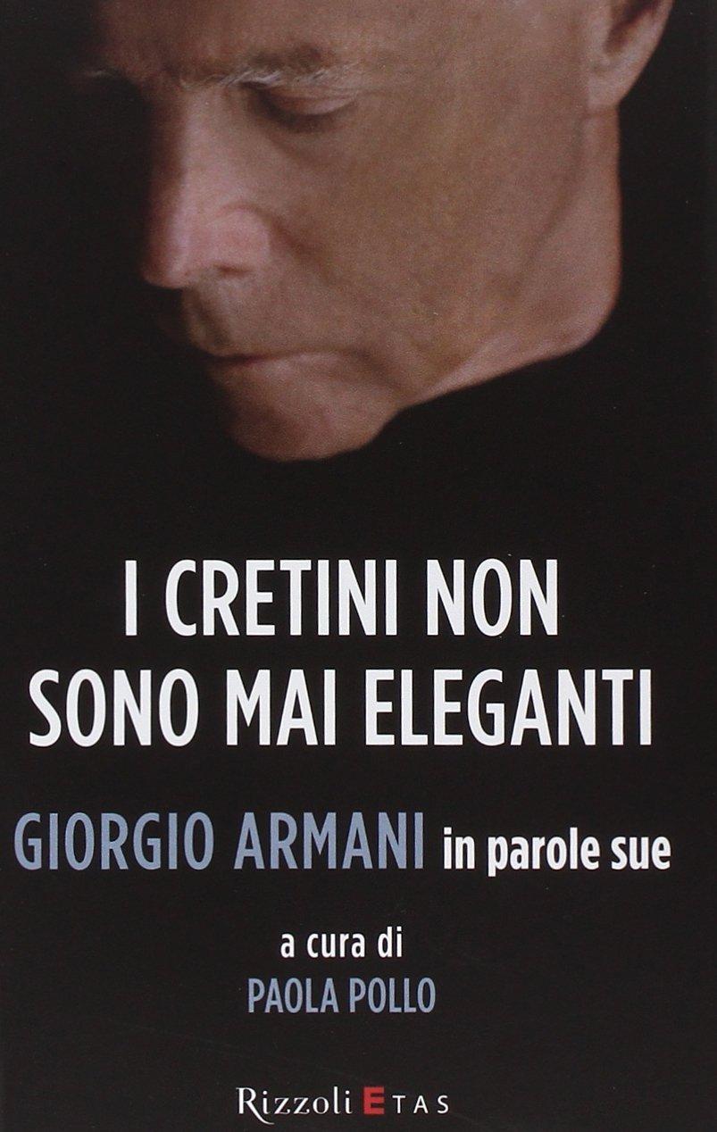 ceb6b471ae6 I cretini non sono mai eleganti. Giorgio Armani in parole sue  Amazon.it  Giorgio  Armani