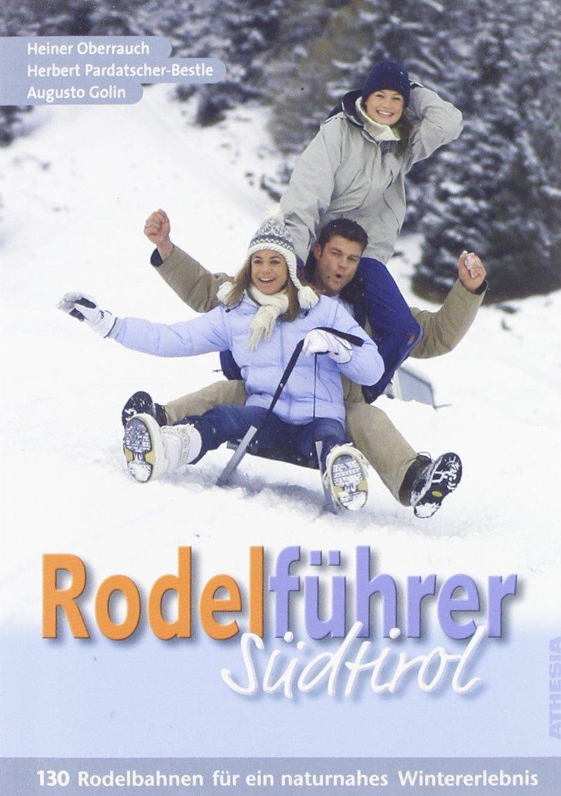 Rodelführer Südtirol: 130 Rodelbahnen für ein naturnahes Wintererlebnis