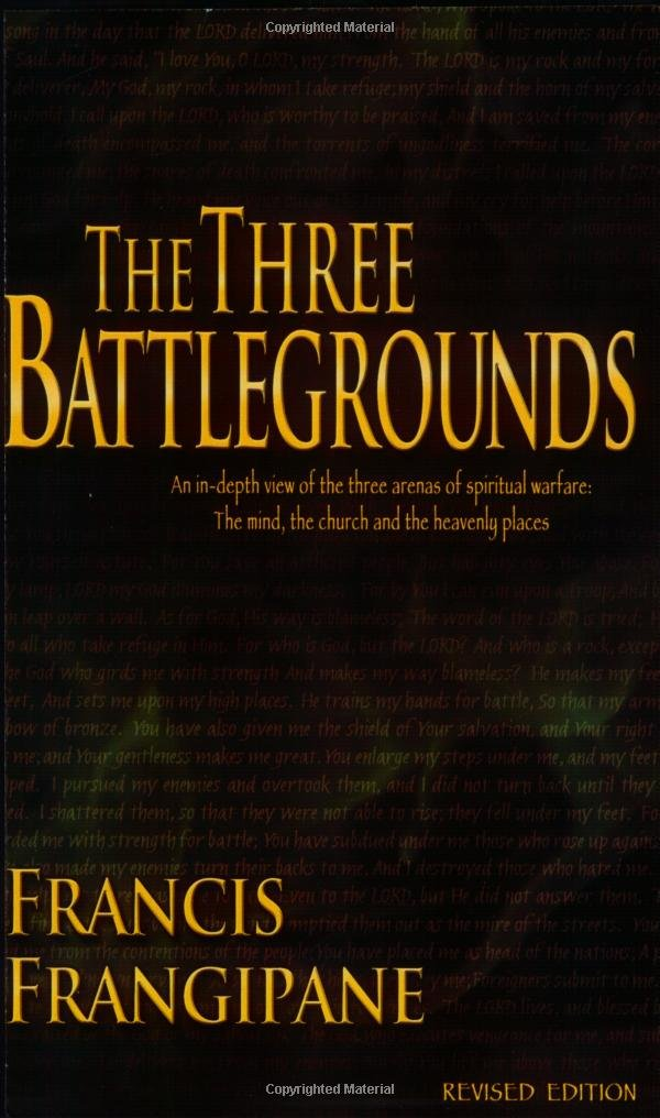 Read Online The Three Battlegrounds: An In-Depth View of the Three Arenas of Spiritual Warfare: The Mind, the Church and the Heavenly Places pdf