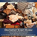 Declutter Your Home Guided Self Hypnosis: Stop Hoarding & Organize Your Life, Bonus Affirmations & Body Work Speech by Anna Thompson Narrated by Anna Thompson