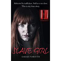 Slave Girl: Abducted by traffickers. Sold as a sex slave. This is my true story.