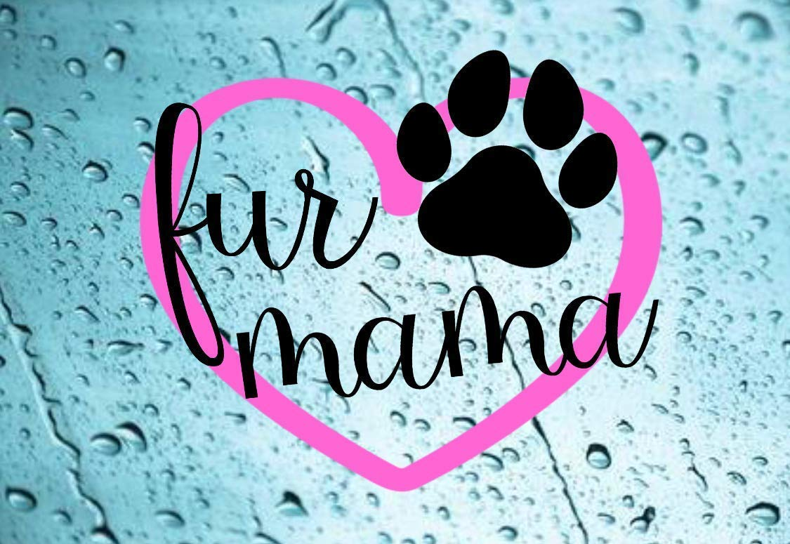Fur Mama Vinyl Decal Multiple Colors and Sizes