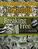 Federal Student Loan Default: The Handbook - Breaking Free From Student Loans