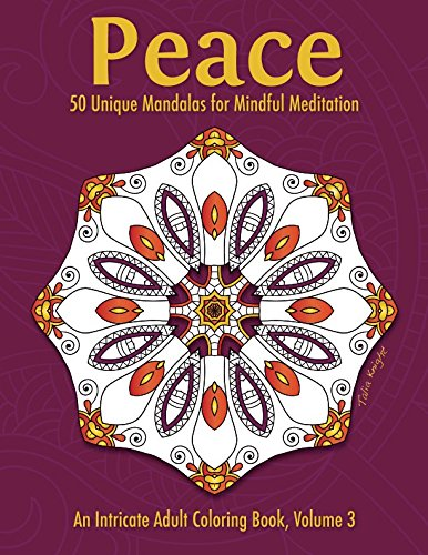 Peace: 50 Unique Mandalas for Mindful Meditation (An Intricate Adult Coloring Book, Volume 3)]()