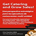 Get Catering and Grow Sales!: Catering definidos para el Ejecutivo del restaurant Multi-Unidad (Spanish Edition) Audiobook by Erle Dardick Narrated by Kiko Hernandez