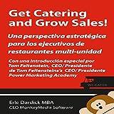 Get Catering and Grow Sales!: Catering definidos para el Ejecutivo del restaurant Multi-Unidad (Spanish Edition)