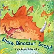 Snore, Dinosaur, Snore!: John Bendall-Brunello ...