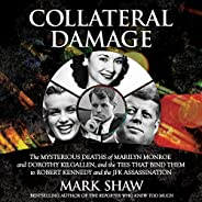 Collateral Damage: The Mysterious Deaths of Marilyn Monroe and Dorothy Kilgallen, and the Ties that Bind Them