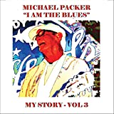 Michael Packer - I Am The Blues - My Story Vol. 3