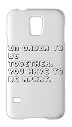 In Order To Be Together You Have To Be Apart Samsung Galaxy S5
