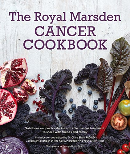 Royal Marsden Cancer Cookbook: Nutritious recipes for during and after cancer treatment, to share with friends and family (English Edition)