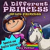 A Different Princess - Space Princess // Una Princesa Diferente - Princesa Espacial (English and Spanish Edition) (English Edition)