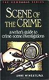Scene of the Crime: A Writer's Guide to Crime Scene Investigation (Howdunit Book 2)