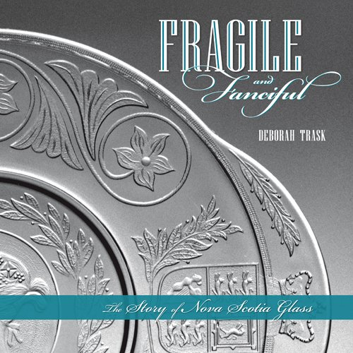 Fragile and Fanciful: The Story of Nova Scotia Glass