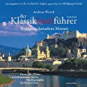 Der Klassik(ver)führer. Wolfgang Amadeus Mozart Hörbuch von Andreas Wernli Gesprochen von: Wolfgang Schmidt