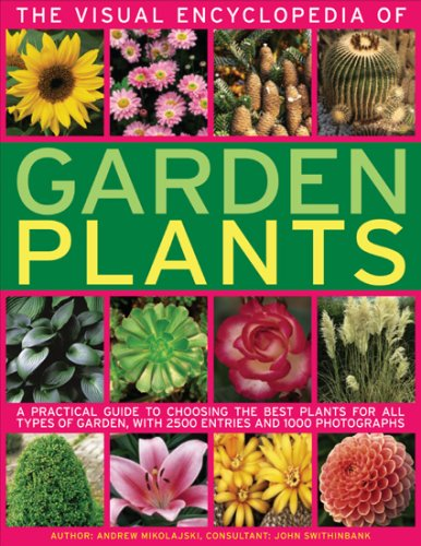 Download The Visual Encyclopedia of Garden Plants: A practical guide to choosing the best plants for all types of garden, with 3000 entries and 950 photographs PDF