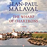 The Wharf of Chartrons: A Novel | Jean-Paul Malaval