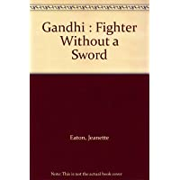 Gandhi : Fighter Without a Sword