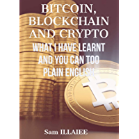 BITCOIN, BLOCKCHAIN AND CRYPTO. : What I have learnt and you can too. In Plain English (English Edition)