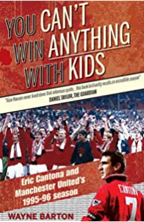 31194348fba You Can't Win Anything with Kids: Eric Cantona & Manchester United's 1995-