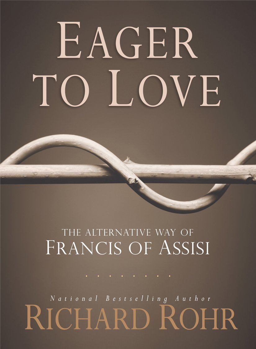 Eager To Love: The Alternative Way Of Francis Of Assisi: Richard Rohr  Ofm: 9781616367015: Amazon: Books