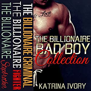 The Billionaire Bad Boy Collection: Boxed Set Audiobook