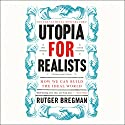 Utopia for Realists: How We Can Build the Ideal World Audiobook by Rutger Bregman Narrated by Peter Noble