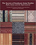 The Secrets of Southeast Asian Textiles, Jane Puranananda and James H W. Thompson Foundation Symposium Papers Staff, 9749863380