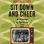 Sit Down and Cheer: A History of Sport on TV | Martin Kelner