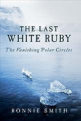 The Last White Ruby: The Vanishing Polar Circles Hardcover