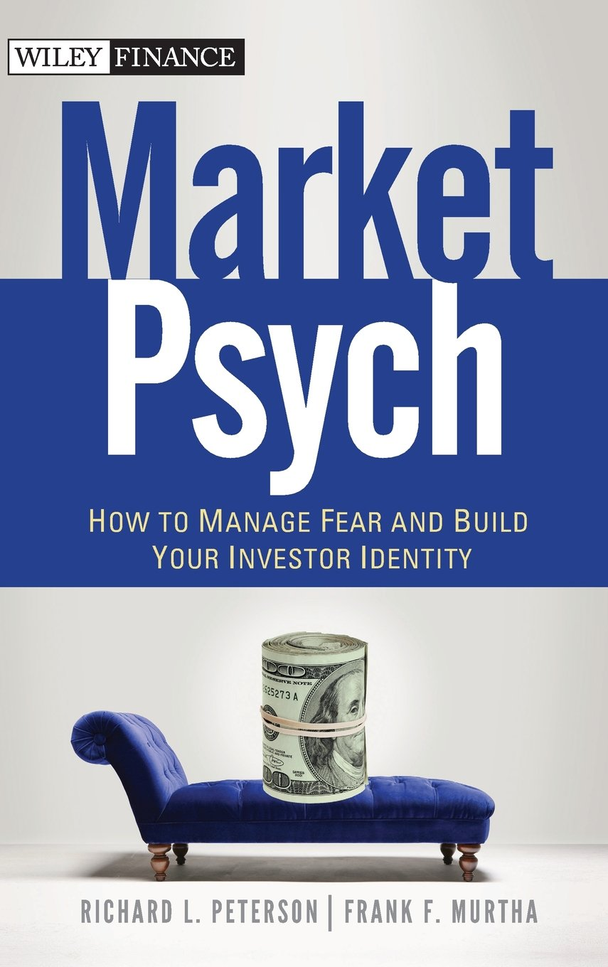 MarketPsych: How to Manage Fear and Build Your Investor Identity (Wiley Finance)