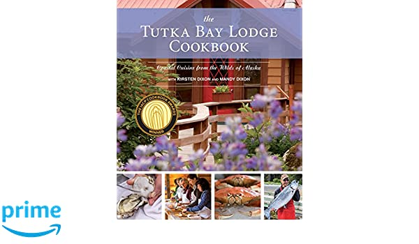 The Tutka Bay Lodge Cookbook: Coastal Cuisine from the Wilds ...