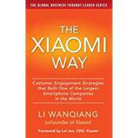 The Xiaomi Way: Customer Engagement Strategies That Built One of the Largest Smartphone Companies in the World