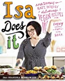 Isa Does It: Amazingly Easy, Wildly Delicious Vegan Recipes for Every Day of the Week