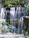 Artificial Rock Waterfalls: Rock Making Techniques for the Professional And the Hobbyist