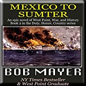 Mexico to Sumter: Duty, Honor, Country, Book II | Bob Mayer