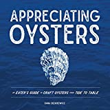 Appreciating Oysters: An Eater s Guide to Craft Oysters from Tide to Table