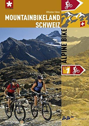 Mountainbikeland Schweiz - Alpine Bike: Deutschsprachige Version des Routenführers für die 'Alpine Bike'-Strecke (N1) des Mountainbikelands Schweiz