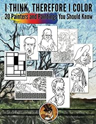 20 Painters & Paintings You Should Know (I Think, Therefore I Color) (Volume 2)