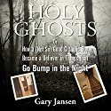Holy Ghosts: Or How a (Not-so) Good Catholic Boy Became a Believer in Things that Go Bump in the Night Audiobook by Gary Jansen Narrated by Gary Jansen