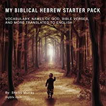 My Biblical Hebrew Starter Pack: Vocabulary, Names of God, Bible Verses, and More Translated to English Audiobook by Shelby Murray Narrated by Shelby Murray